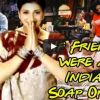 Here's what F.R.I.E.N.D.S would look like if it was a Desi soap