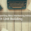 Supporting New Marketing Initiatives With Link Building