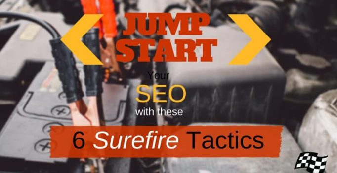Jump-Start Your SEO With These 6 Surefire Tactics