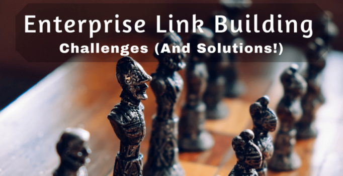 Enterprise Link Building Challenges (And Solutions)