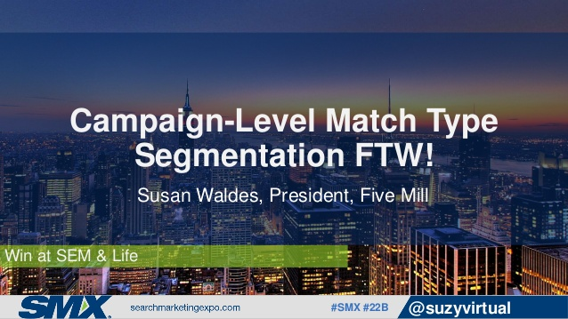 campaignlevel-match-type-segmentation-ftw-by-susan-waldes-1-638